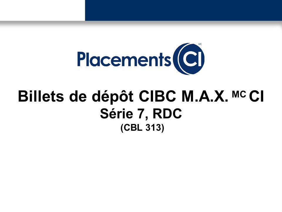 Billets de dépôt CIBC M.A.X. MC CI Série 7, RDC (CBL 313)