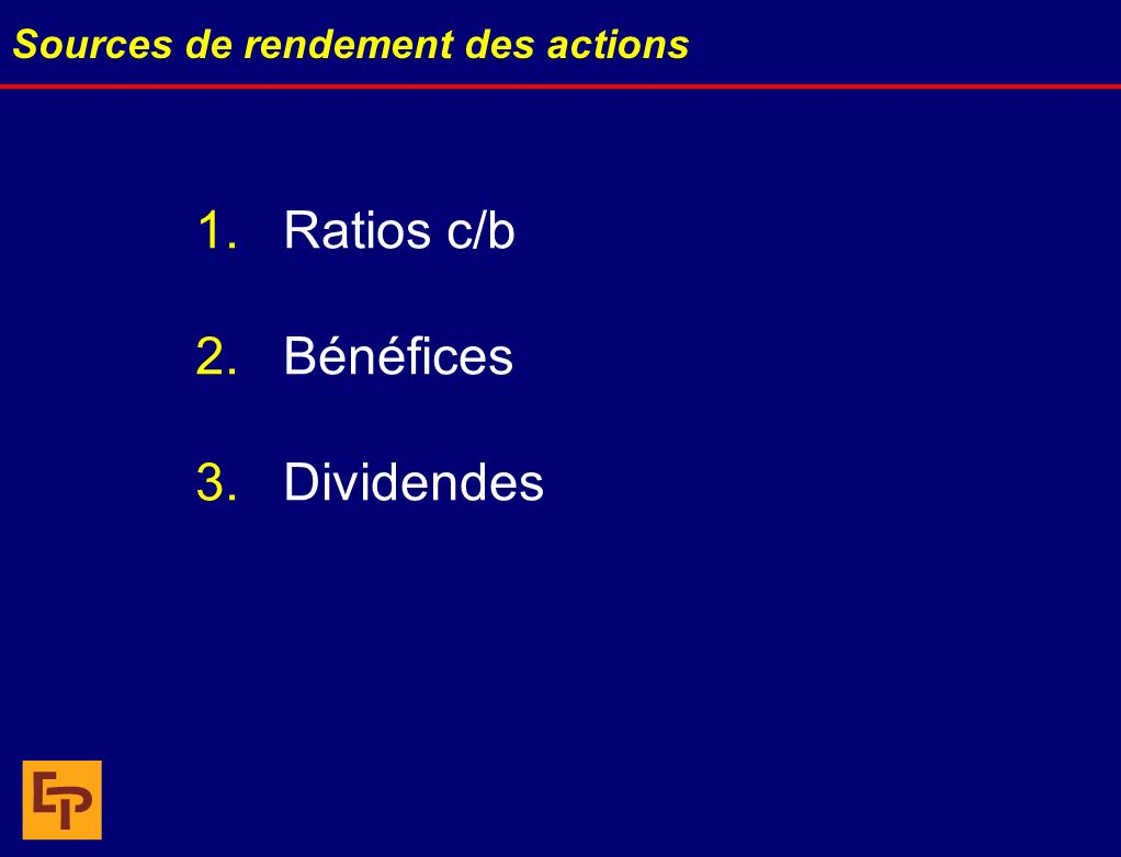 1.Ratios c/b 2.Bénéfices 3.Dividendes Sources de rendement des actions