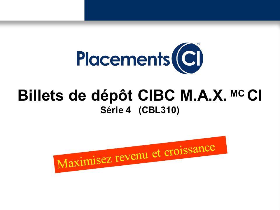 Billets de dépôt CIBC M.A.X. MC CI Série 4 (CBL310) Maximisez revenu et croissance