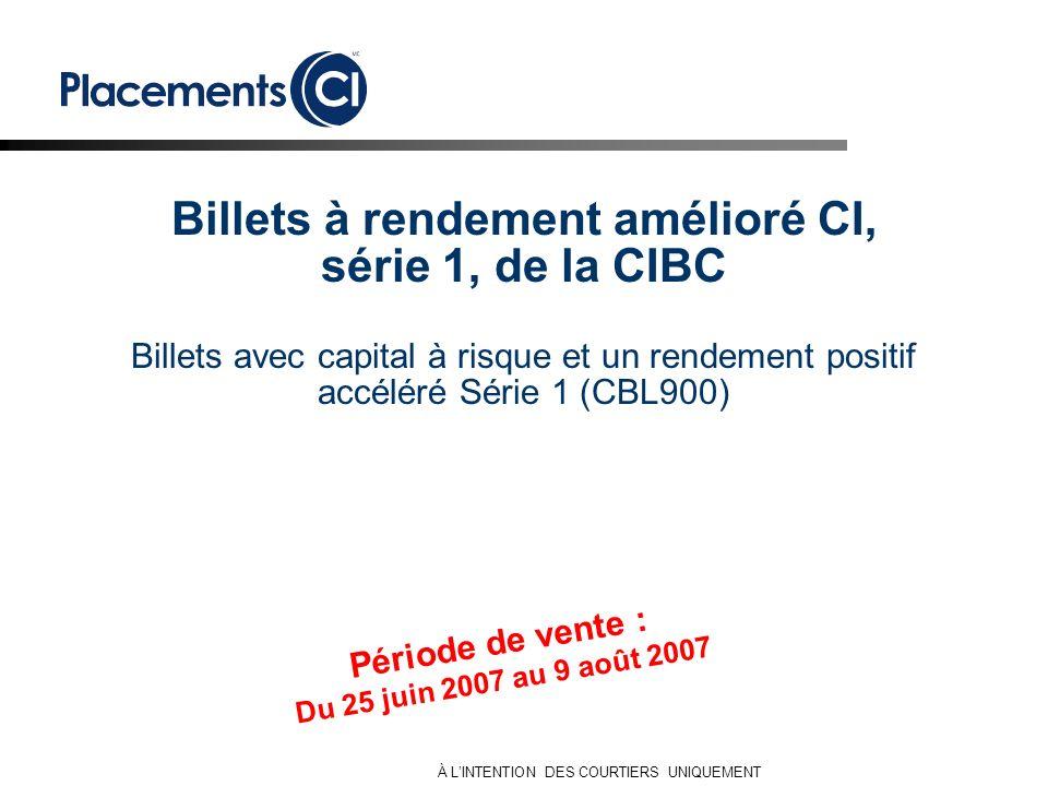 Période de vente : Du 25 juin 2007 au 9 août 2007 Billets à rendement amélioré CI, série 1, de la CIBC Billets avec capital à risque et un rendement p