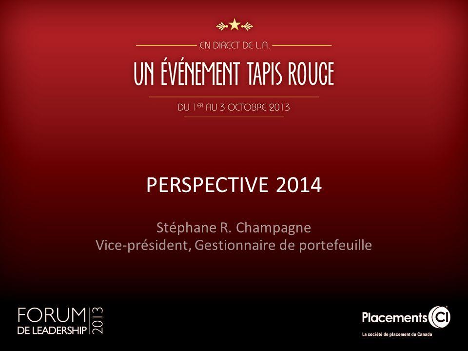 PERSPECTIVE 2014 Stéphane R. Champagne Vice-président, Gestionnaire de portefeuille