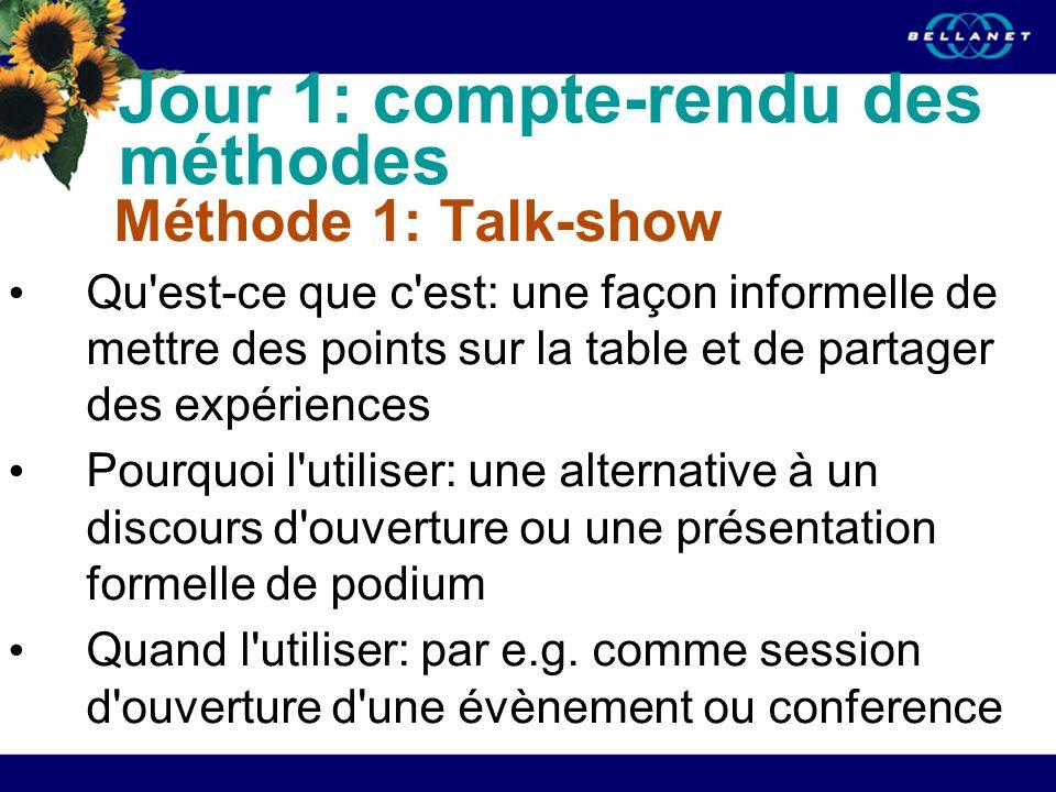 Jour 1: compte-rendu des méthodes Méthode 1: Talk-show Qu'est-ce que c'est: une façon informelle de mettre des points sur la table et de partager des