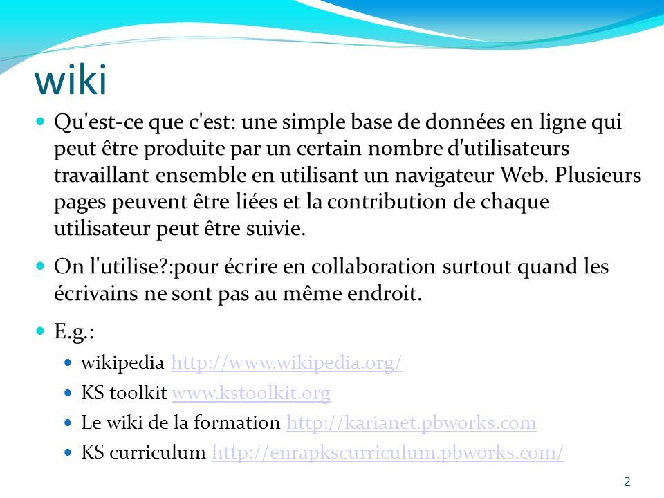 wiki Qu est-ce que c est: une simple base de données en ligne qui peut être produite par un certain nombre d utilisateurs travaillant ensemble en utilisant un navigateur Web.