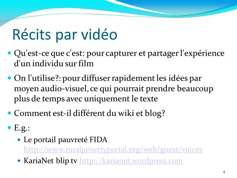 Récits par vidéo Qu'est-ce que c'est: pour capturer et partager l'expérience d'un individu sur film On l'utilise?: pour diffuser rapidement les idées