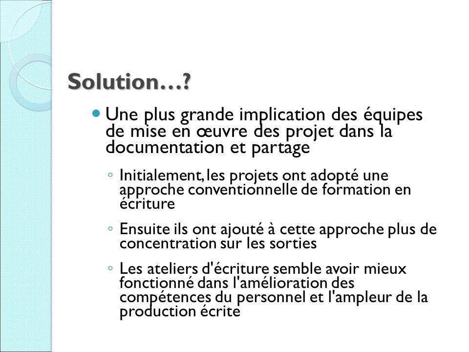 Solution…? Une plus grande implication des équipes de mise en œuvre des projet dans la documentation et partage Initialement, les projets ont adopté u