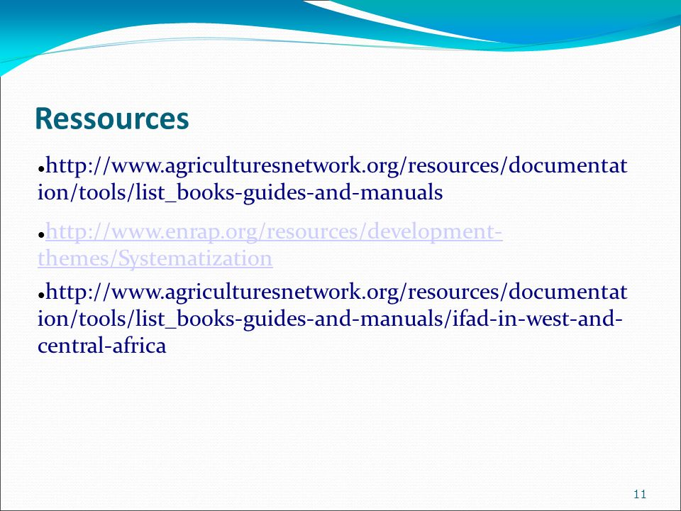 Ressources http://www.agriculturesnetwork.org/resources/documentat ion/tools/list_books-guides-and-manuals http://www.enrap.org/resources/development-