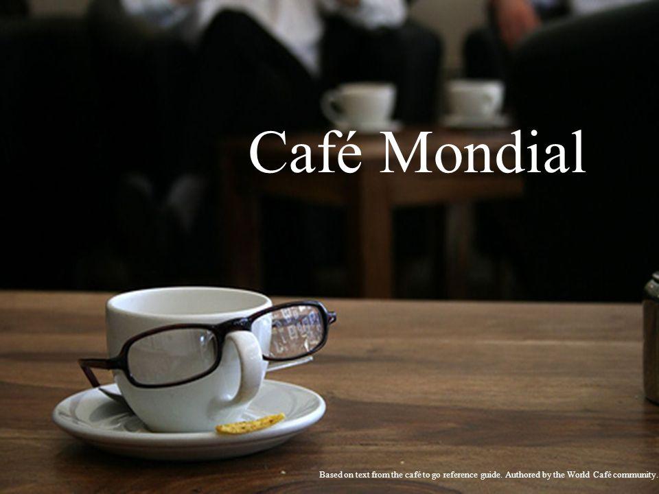 Café Mondial – Tour de conversation 3: Pensez à une réunion ou atelier ordinaire (de tout type) et identifiez son format idéal ou de conception.