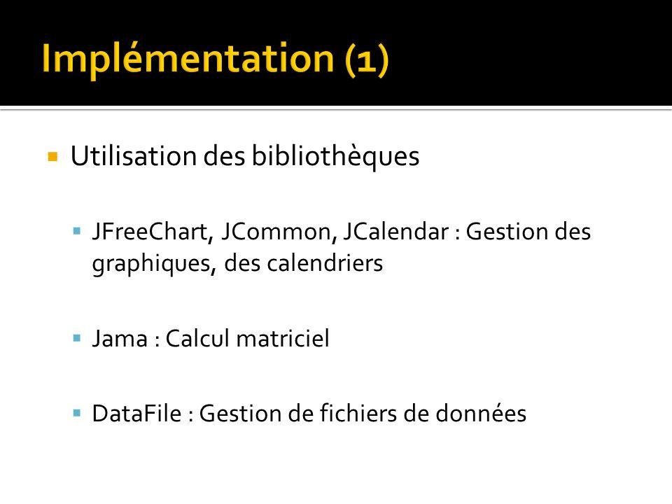 Utilisation des bibliothèques JFreeChart, JCommon, JCalendar : Gestion des graphiques, des calendriers Jama : Calcul matriciel DataFile : Gestion de fichiers de données