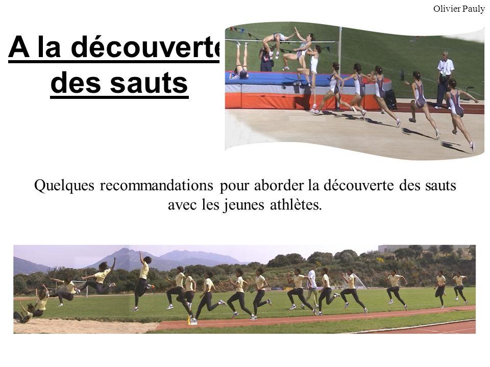 A la découverte des sauts Quelques recommandations pour aborder la découverte des sauts avec les jeunes athlètes. Olivier Pauly