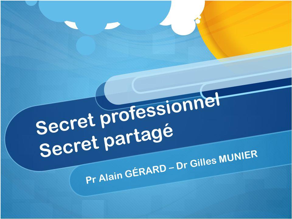 Secret professionnel Secret partagé Pr Alain GÉRARD – Dr Gilles MUNIER