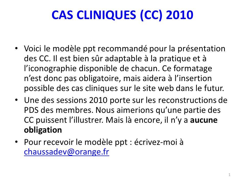 CAS CLINIQUES (CC) 2010 Voici le modèle ppt recommandé pour la présentation des CC. Il est bien sûr adaptable à la pratique et à liconographie disponi