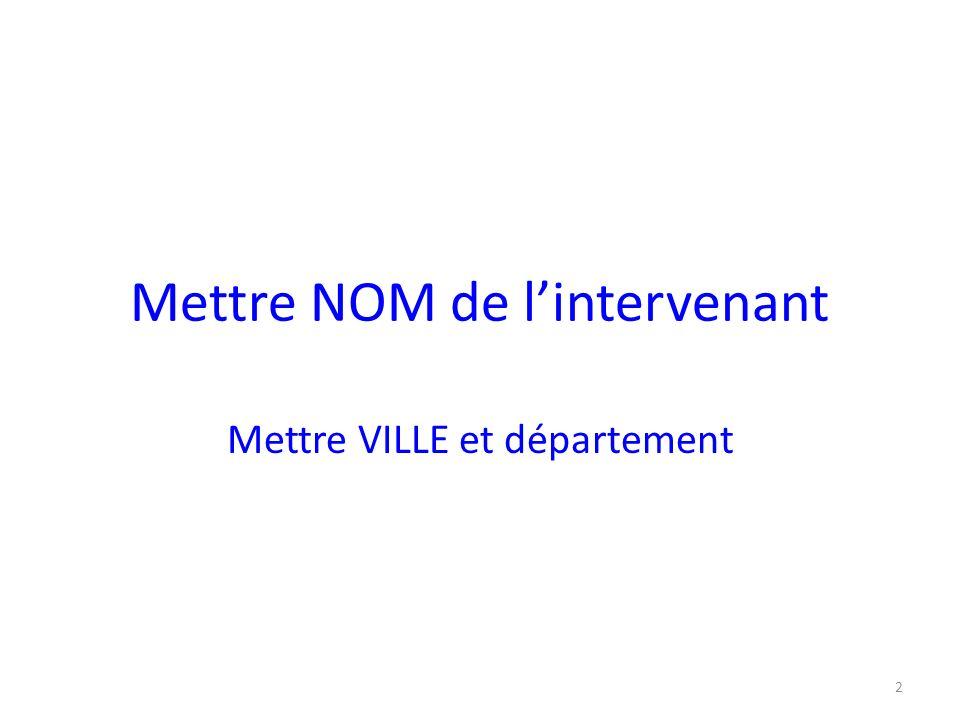 Mettre NOM de lintervenant Mettre VILLE et département 2