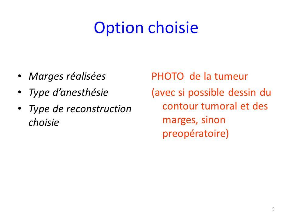 Option choisie Marges réalisées Type danesthésie Type de reconstruction choisie PHOTO de la tumeur (avec si possible dessin du contour tumoral et des