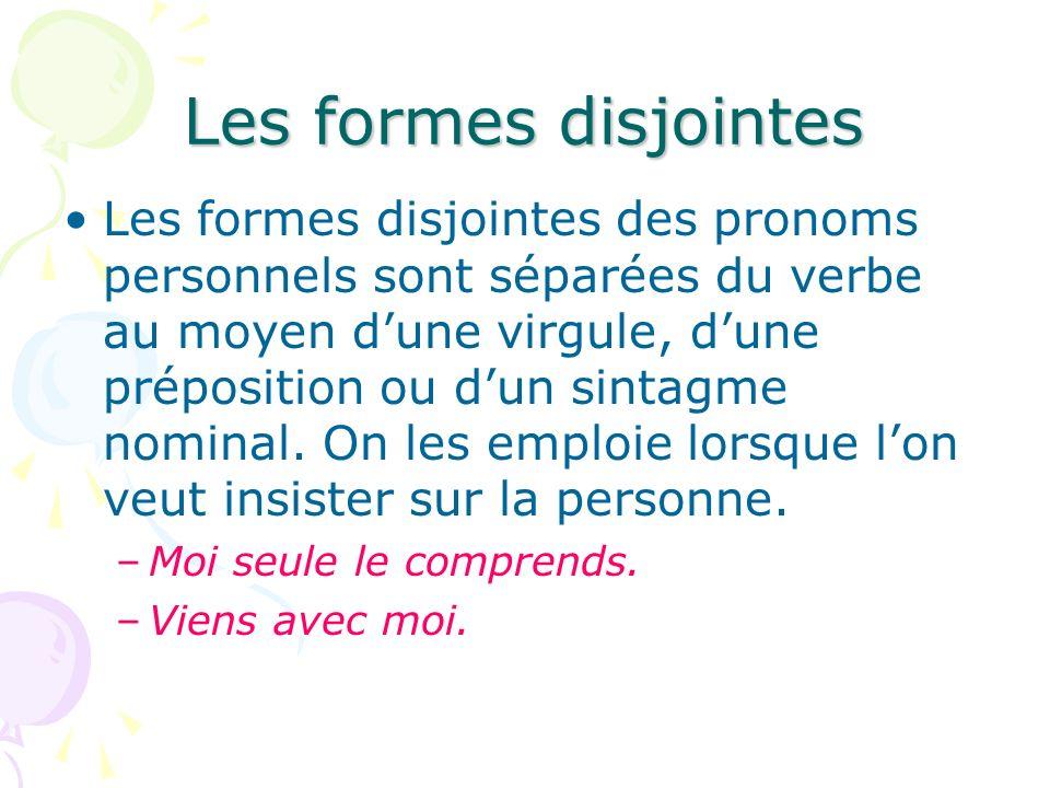 Les formes disjointes Les formes disjointes des pronoms personnels sont séparées du verbe au moyen dune virgule, dune préposition ou dun sintagme nomi