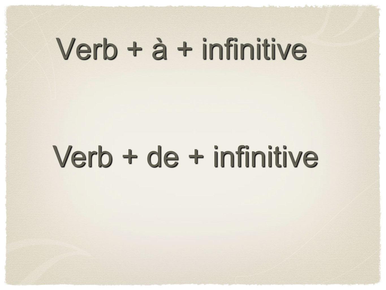 Verb + à + infinitive Verb + de + infinitive