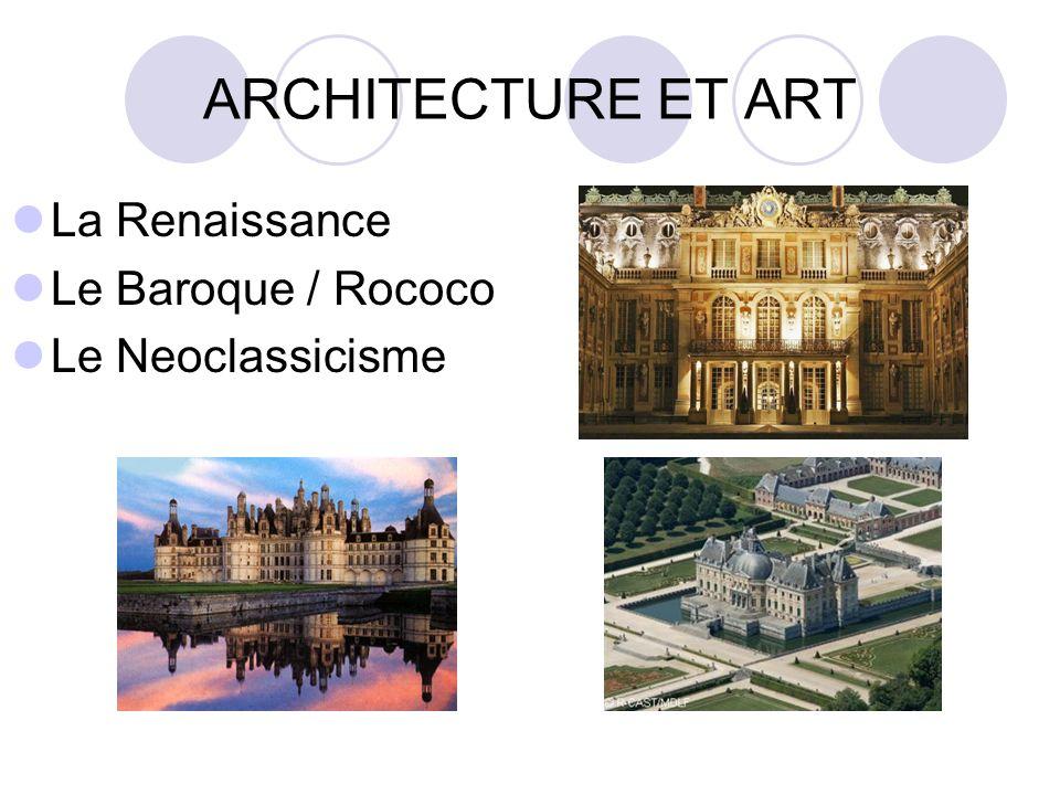 ARCHITECTURE ET ART La Renaissance Le Baroque / Rococo Le Neoclassicisme