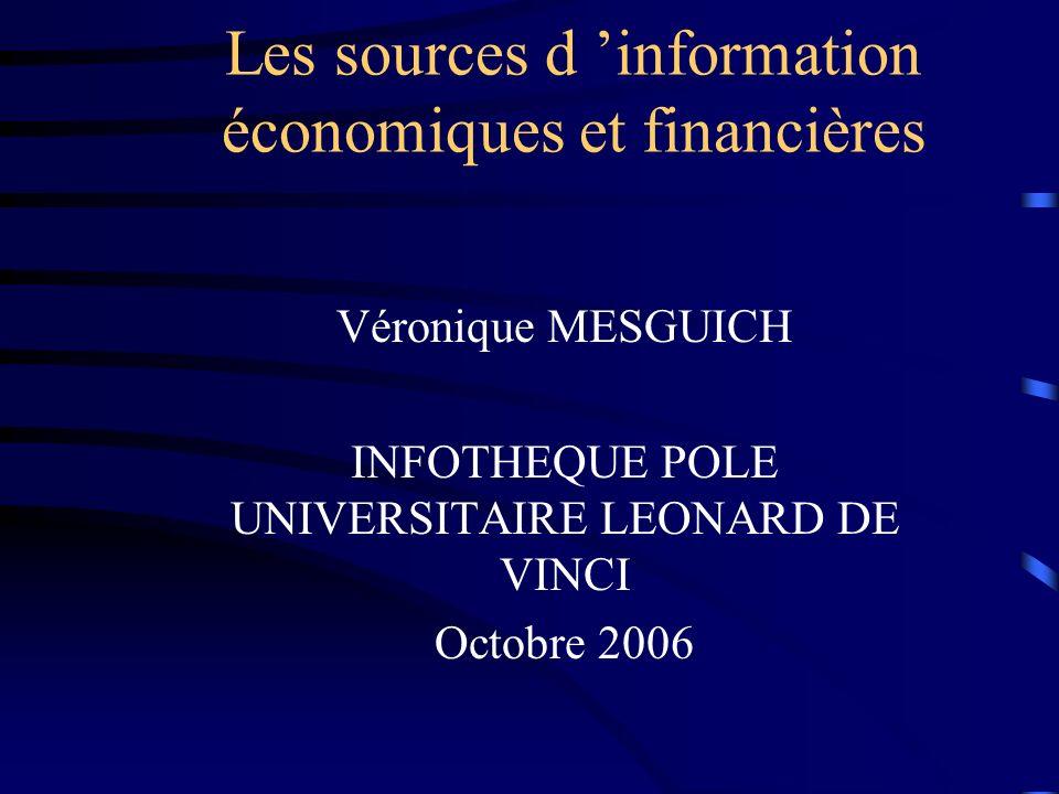 Les sources d information économiques et financières Véronique MESGUICH INFOTHEQUE POLE UNIVERSITAIRE LEONARD DE VINCI Octobre 2006
