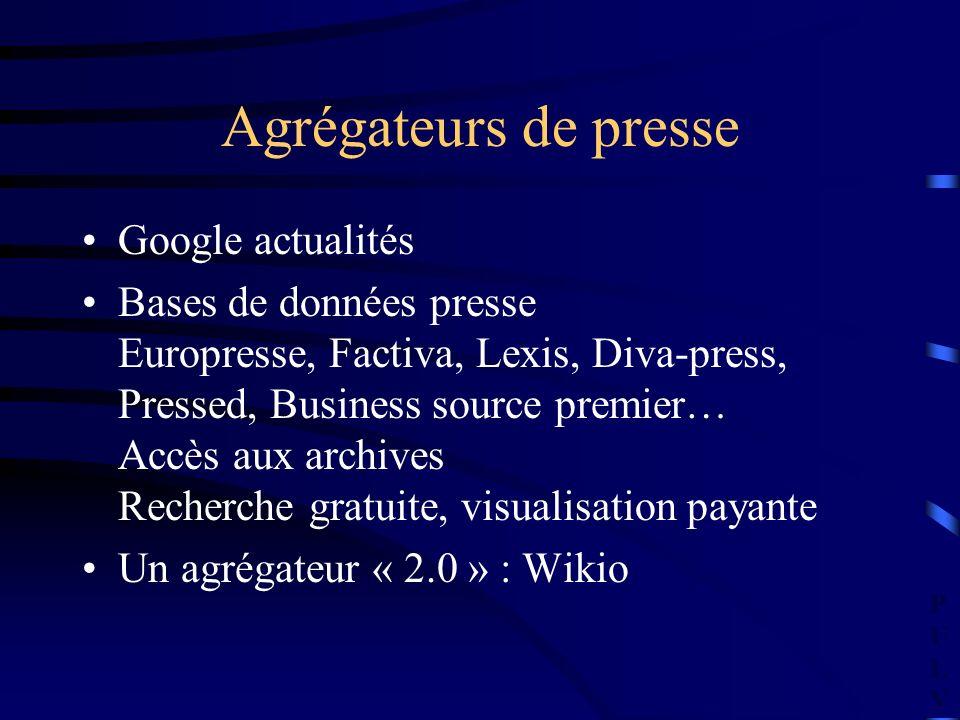 PULVPULV Agrégateurs de presse Google actualités Bases de données presse Europresse, Factiva, Lexis, Diva-press, Pressed, Business source premier… Accès aux archives Recherche gratuite, visualisation payante Un agrégateur « 2.0 » : Wikio