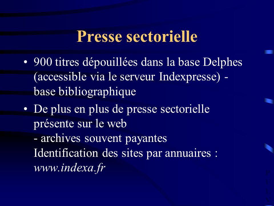 PULVPULV Presse sectorielle 900 titres dépouillées dans la base Delphes (accessible via le serveur Indexpresse) - base bibliographique De plus en plus de presse sectorielle présente sur le web - archives souvent payantes Identification des sites par annuaires : www.indexa.fr