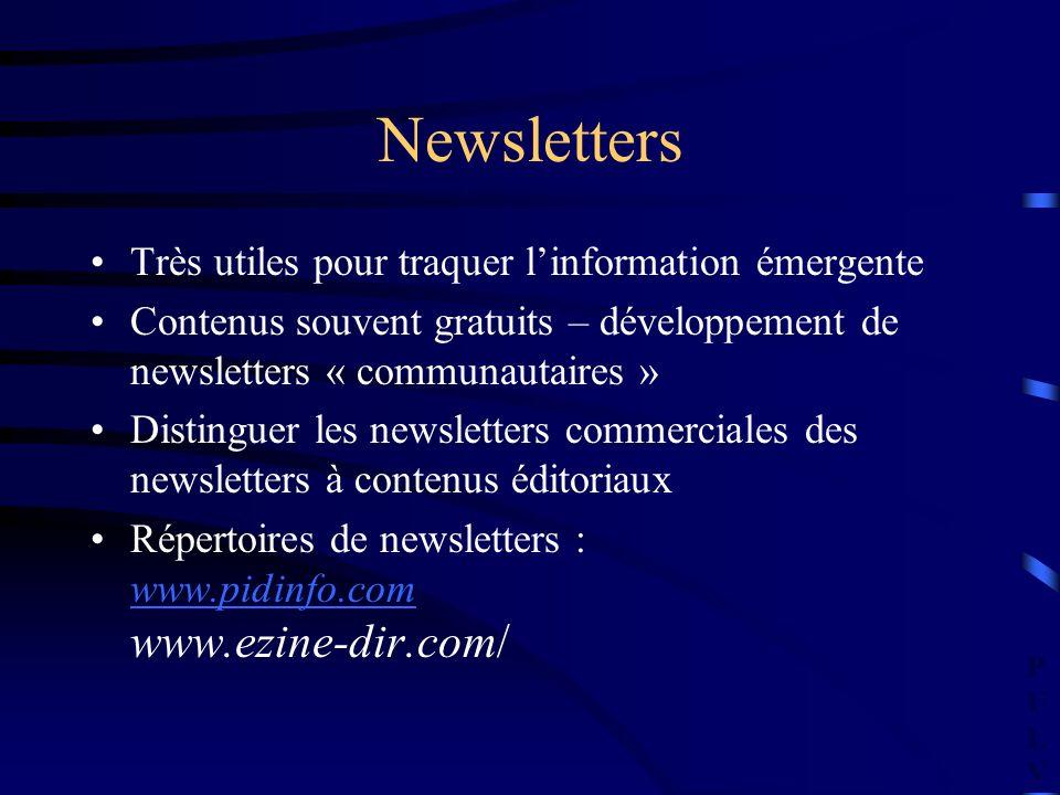 PULVPULV Newsletters Très utiles pour traquer linformation émergente Contenus souvent gratuits – développement de newsletters « communautaires » Distinguer les newsletters commerciales des newsletters à contenus éditoriaux Répertoires de newsletters : www.pidinfo.com www.ezine-dir.com/ www.pidinfo.com