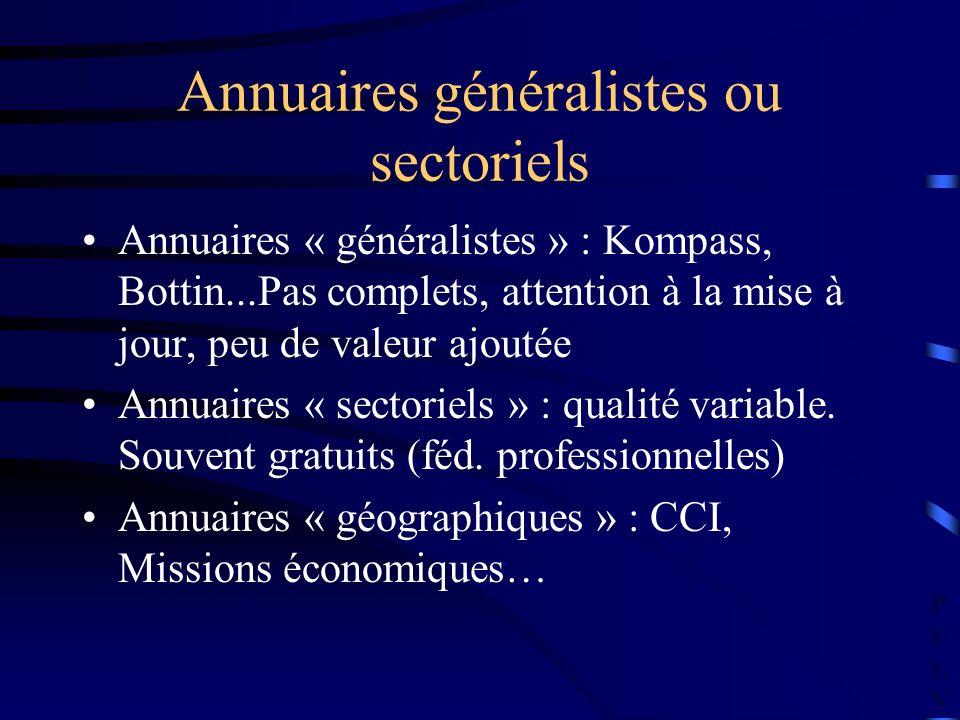 PULVPULV Annuaires généralistes ou sectoriels Annuaires « généralistes » : Kompass, Bottin...Pas complets, attention à la mise à jour, peu de valeur ajoutée Annuaires « sectoriels » : qualité variable.