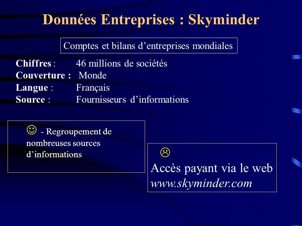 PULVPULV Données Entreprises : Skyminder Accès payant via le web www.skyminder.com Chiffres : 46 millions de sociétés Couverture : Monde Langue : Fran