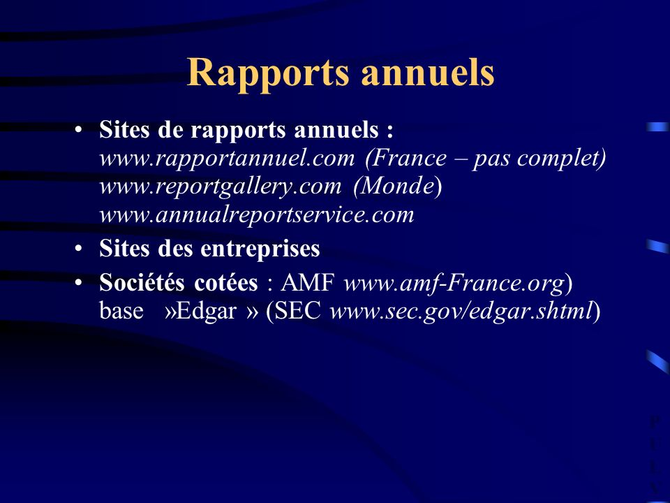 PULVPULV Rapports annuels Sites de rapports annuels : www.rapportannuel.com (France – pas complet) www.reportgallery.com (Monde) www.annualreportservi