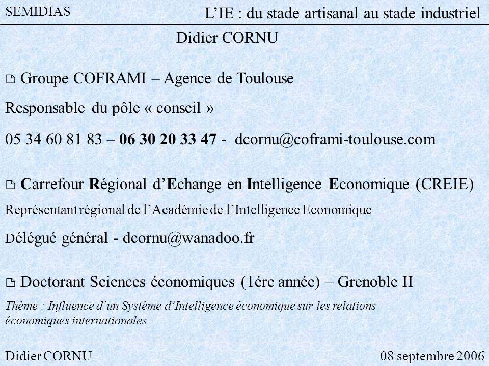 Didier CORNU08 septembre 2006 SEMIDIAS LIE : du stade artisanal au stade industriel Didier CORNU Groupe COFRAMI – Agence de Toulouse Responsable du pô