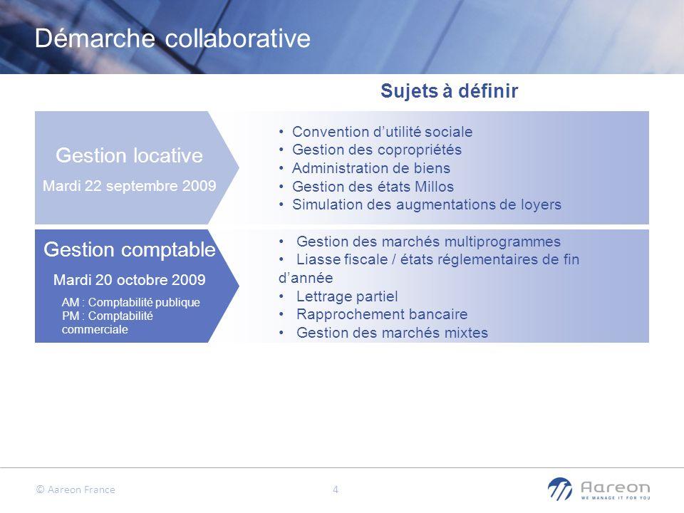 © Aareon France 4 Gestion locative Mardi 22 septembre 2009 Gestion comptable Mardi 20 octobre 2009 AM : Comptabilité publique PM : Comptabilité commer