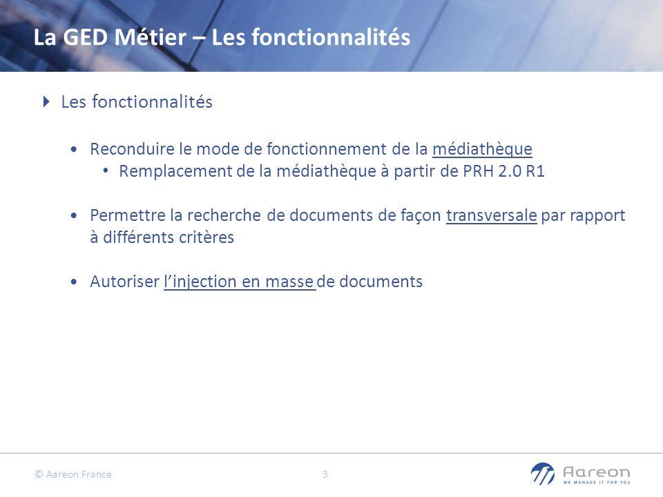 © Aareon France 3 La GED Métier – Les fonctionnalités Les fonctionnalités Reconduire le mode de fonctionnement de la médiathèque Remplacement de la mé