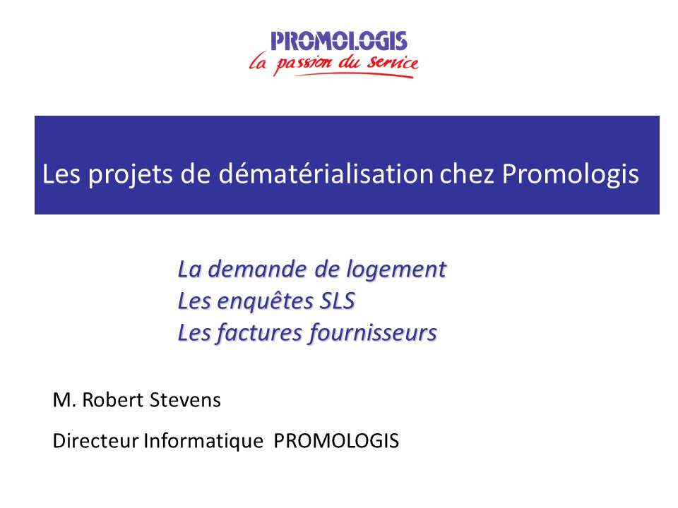 La demande de logement Les enquêtes SLS Les factures fournisseurs Les projets de dématérialisation chez Promologis M.