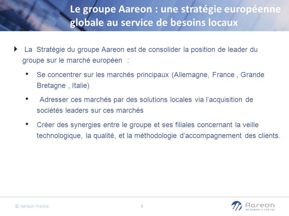 © Aareon France 4 Le groupe Aareon : une stratégie européenne globale au service de besoins locaux La Stratégie du groupe Aareon est de consolider la