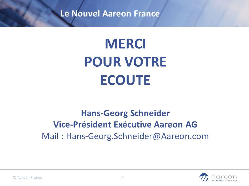 © Aareon France 7 MERCI POUR VOTRE ECOUTE Hans-Georg Schneider Vice-Président Exécutive Aareon AG Mail : Hans-Georg.Schneider@Aareon.com Le Nouvel Aar
