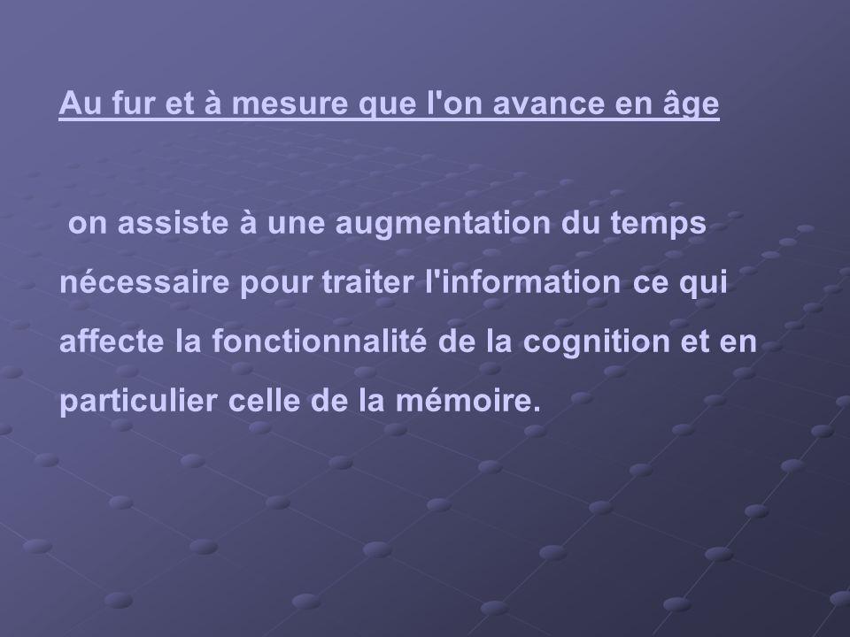 Au fur et à mesure que l'on avance en âge on assiste à une augmentation du temps nécessaire pour traiter l'information ce qui affecte la fonctionnalit