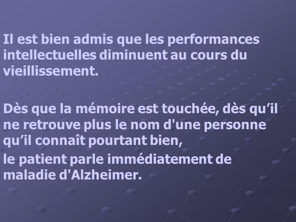 Il est bien admis que les performances intellectuelles diminuent au cours du vieillissement. Dès que la mémoire est touchée, dès quil ne retrouve plus