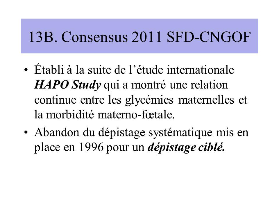 13B. Consensus 2011 SFD-CNGOF Établi à la suite de létude internationale HAPO Study qui a montré une relation continue entre les glycémies maternelles