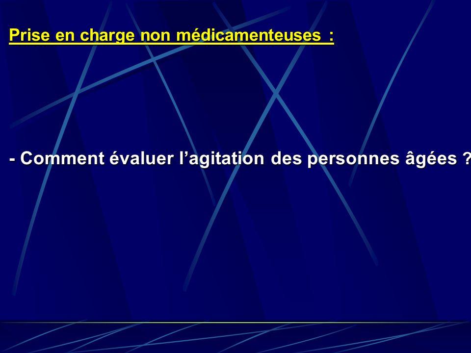 Prise en charge non médicamenteuses : - Comment évaluer lagitation des personnes âgées ?