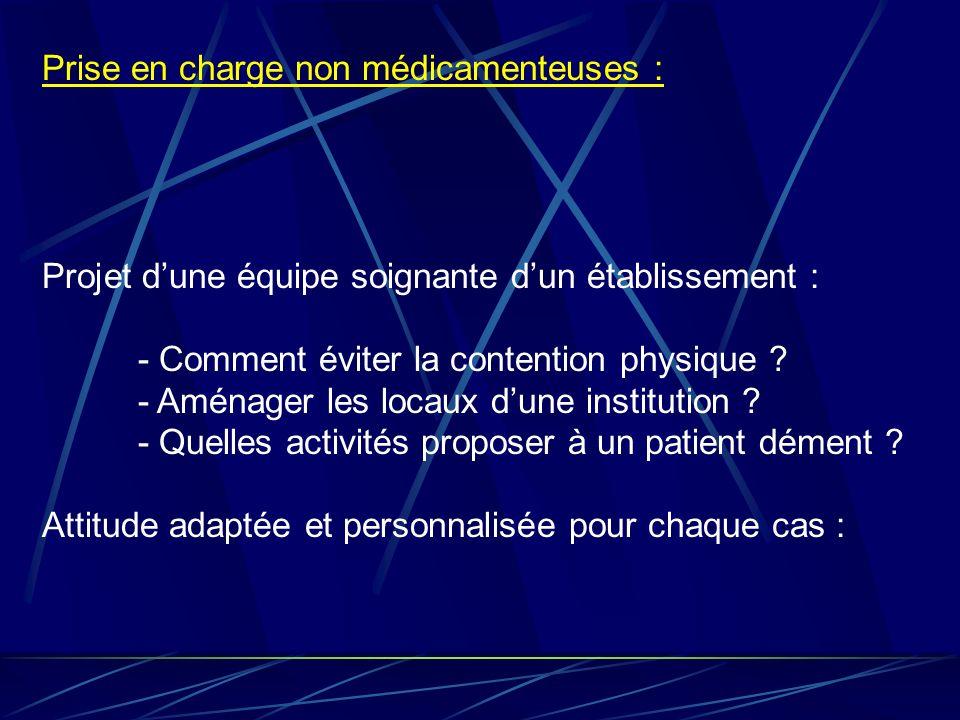 Prise en charge non médicamenteuses : Projet dune équipe soignante dun établissement: - Comment éviter la contention physique ? - Aménager les locaux