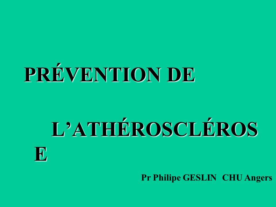 PRÉVENTION DE LATHÉROSCLÉROS E Pr Philipe GESLIN CHU Angers