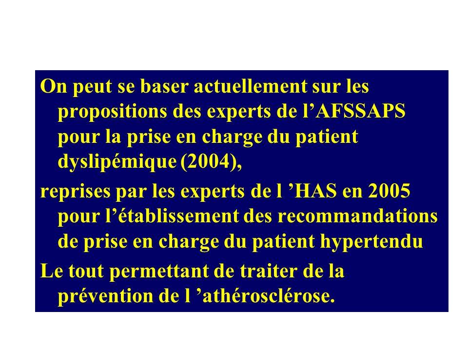 On peut se baser actuellement sur les propositions des experts de lAFSSAPS pour la prise en charge du patient dyslipémique (2004), reprises par les ex