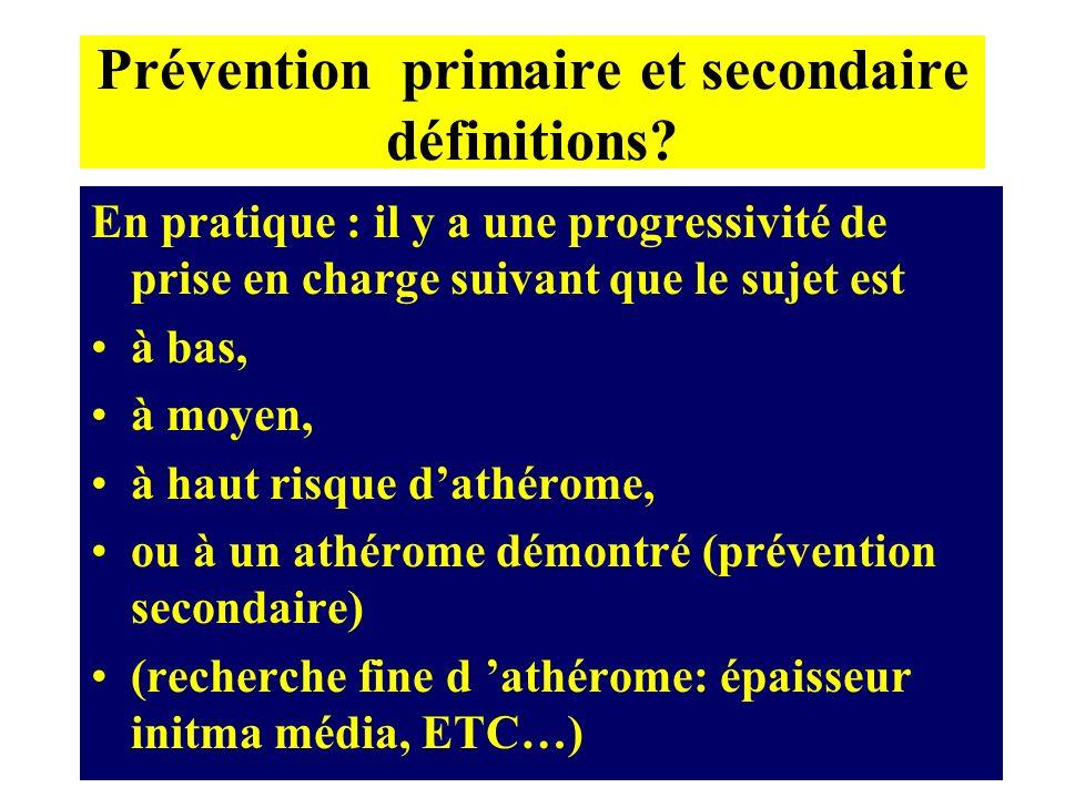 Prévention primaire et secondaire définitions? En pratique : il y a une progressivité de prise en charge suivant que le sujet est à bas, à moyen, à ha