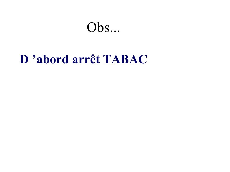 D abord arrêt TABAC Obs...