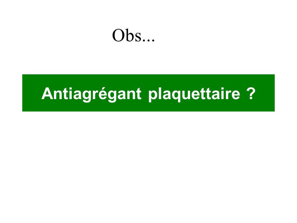 Antiagrégant plaquettaire ? Obs...