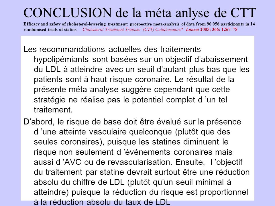 CONCLUSION de la méta anlyse de CTT Efficacy and safety of cholesterol-lowering treatment: prospective meta-analysis of data from 90 056 participants