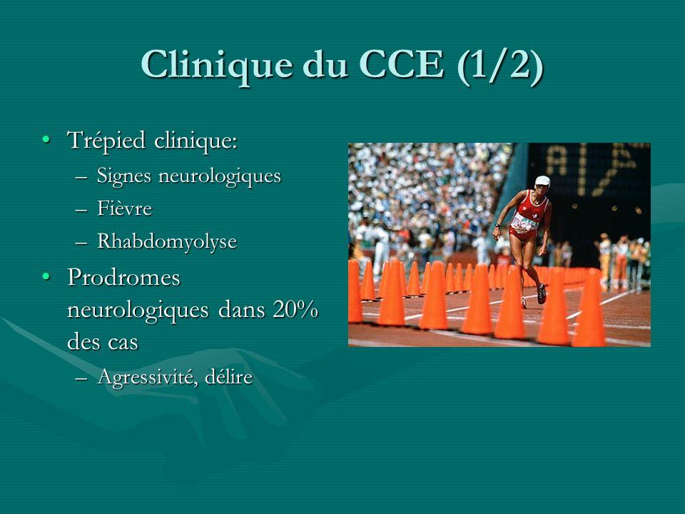 Clinique du CCE (1/2) Trépied clinique:Trépied clinique: –Signes neurologiques –Fièvre –Rhabdomyolyse Prodromes neurologiques dans 20% des casProdrome