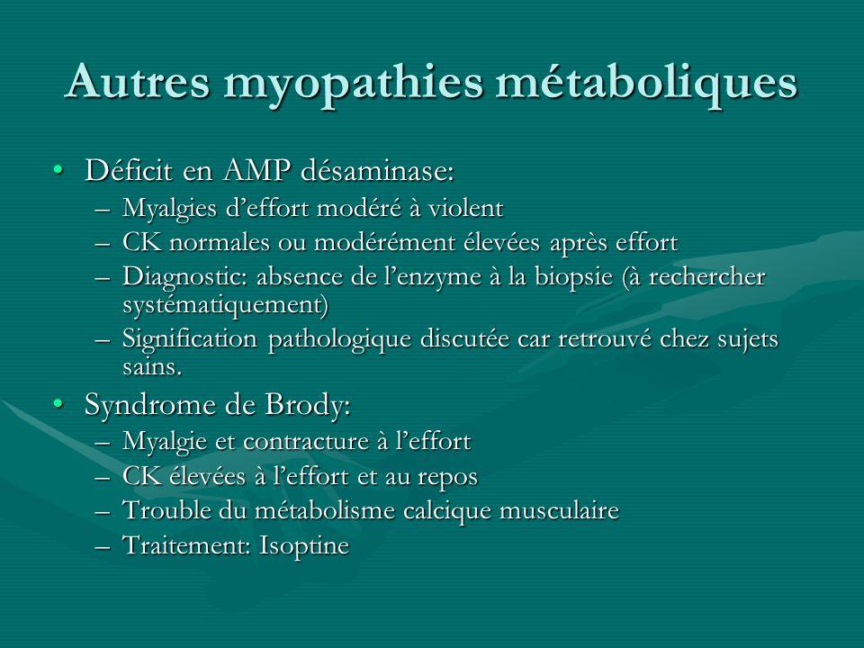 Autres myopathies métaboliques Déficit en AMP désaminase:Déficit en AMP désaminase: –Myalgies deffort modéré à violent –CK normales ou modérément élev