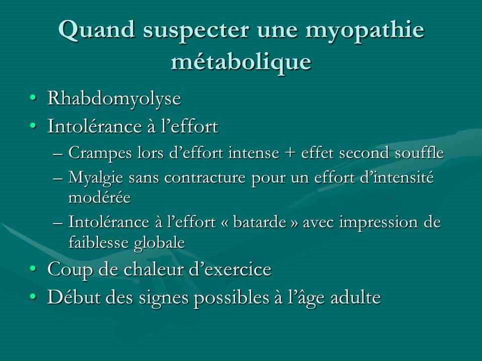 Quand suspecter une myopathie métabolique RhabdomyolyseRhabdomyolyse Intolérance à leffortIntolérance à leffort –Crampes lors deffort intense + effet