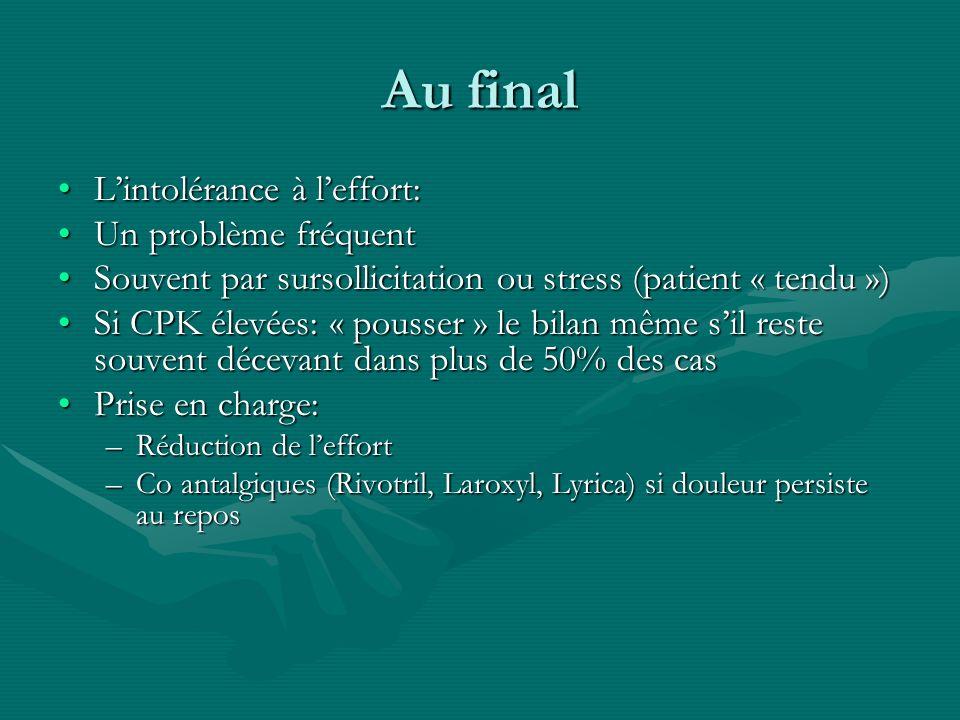 Au final Lintolérance à leffort:Lintolérance à leffort: Un problème fréquentUn problème fréquent Souvent par sursollicitation ou stress (patient « ten