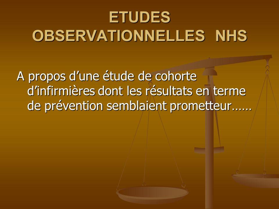 ETUDES OBSERVATIONNELLES NHS A propos dune étude de cohorte dinfirmières dont les résultats en terme de prévention semblaient prometteur……