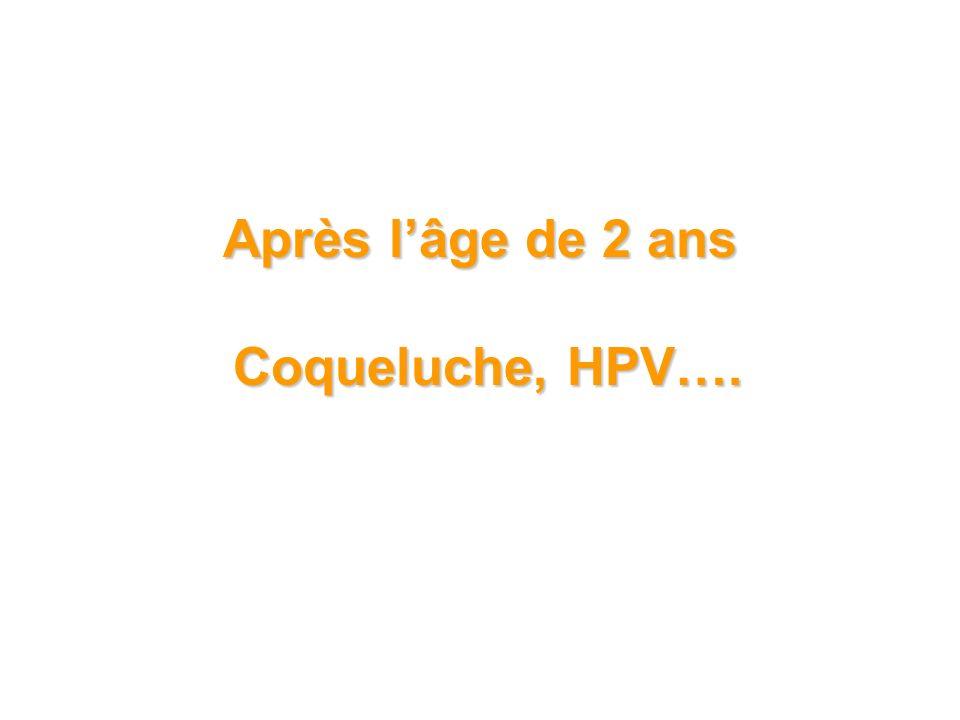 Après lâge de 2 ans Coqueluche, HPV….